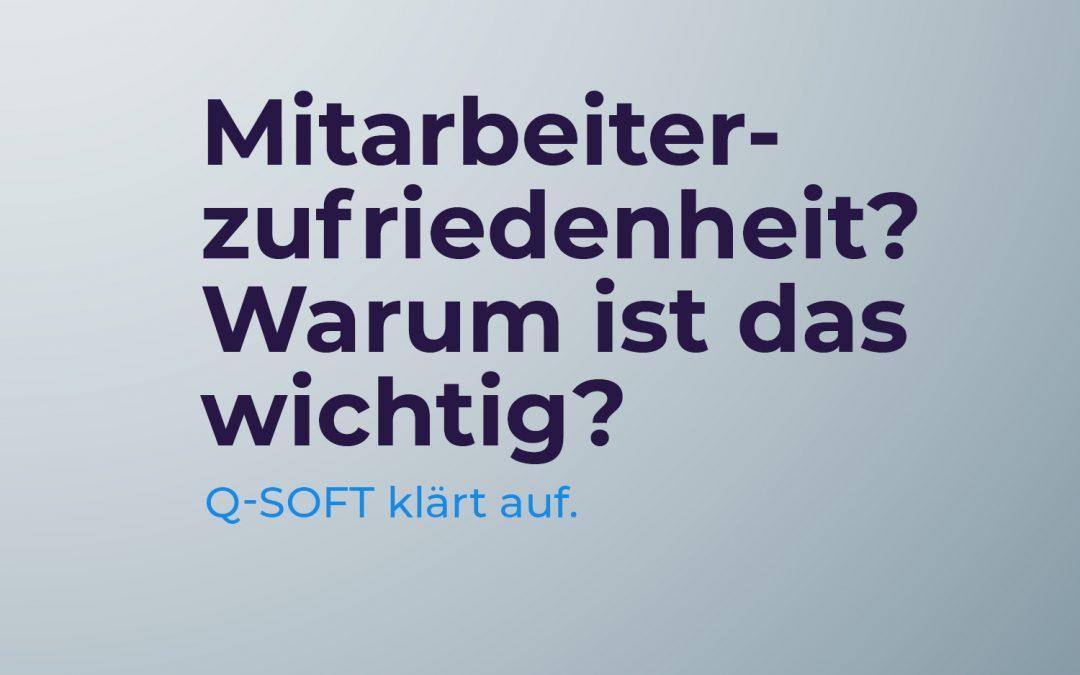 Q-SOFT klärt auf: Mitarbeiterzufriedenheit
