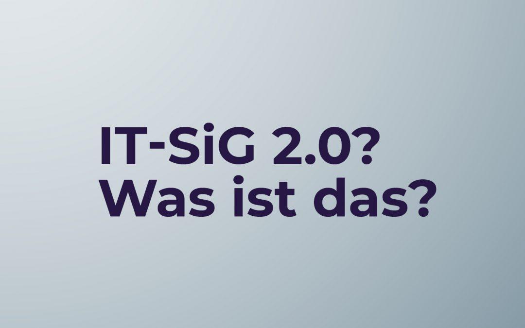 IT-SiG 2.0 – Was steckt dahinter?